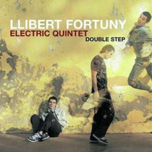 "Llibert Fortuny Electric Quintet ""Double Step"""