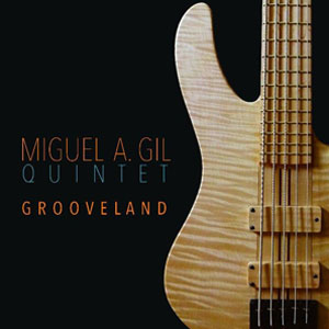 "Miguel A. Gil Quintet ""Grooveland"""