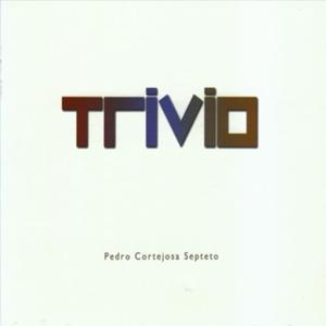"Pedro Cortejosa ""Trivio"""