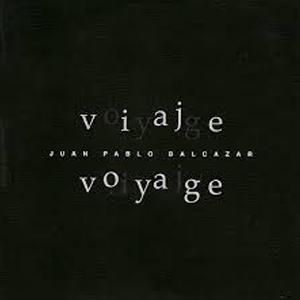 "Juan Pablo Balcázar ""Viaje/Voyage"""